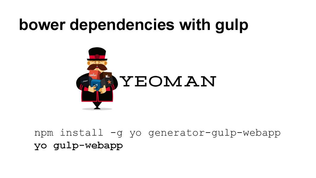 npm install -g yo generator-gulp-webapp yo gulp...