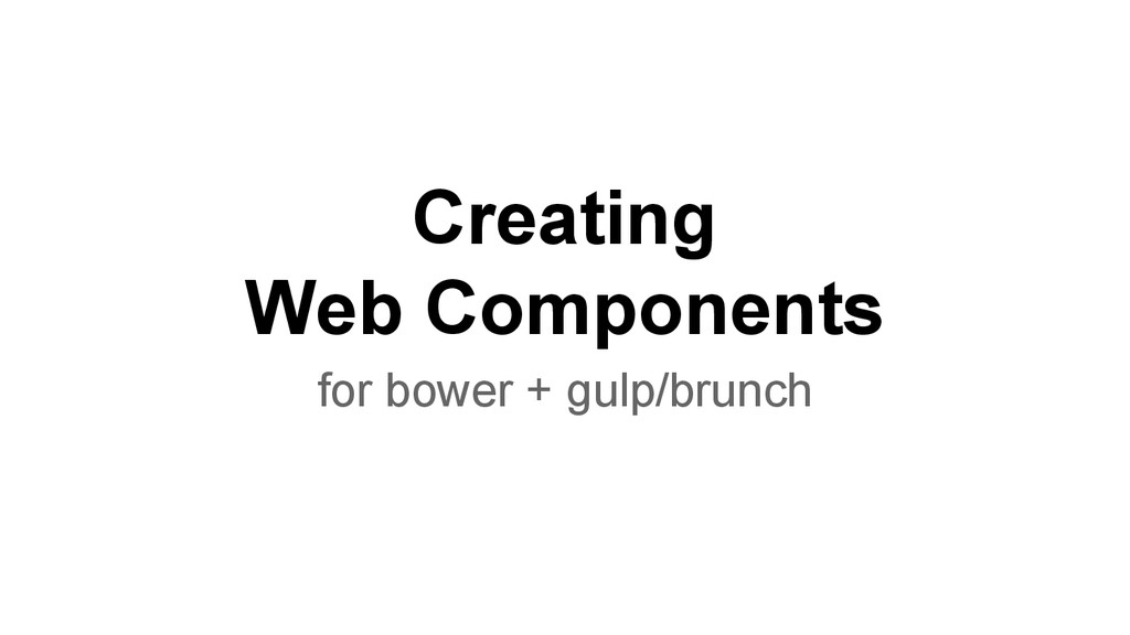 Creating Web Components for bower + gulp/brunch