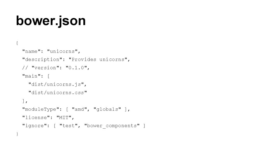 "bower.json { ""name"": ""unicorns"", ""description"":..."