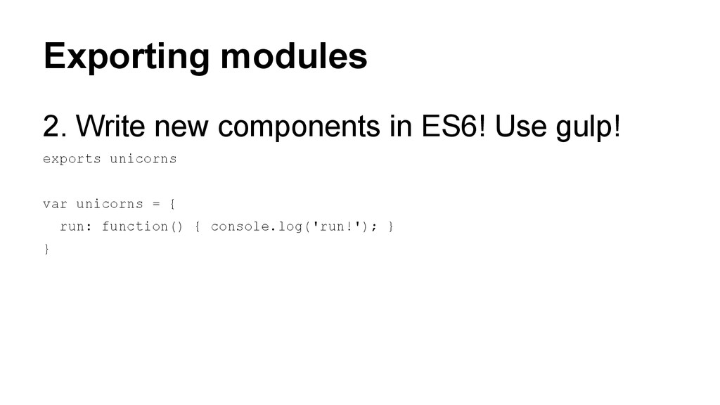 Exporting modules 2. Write new components in ES...