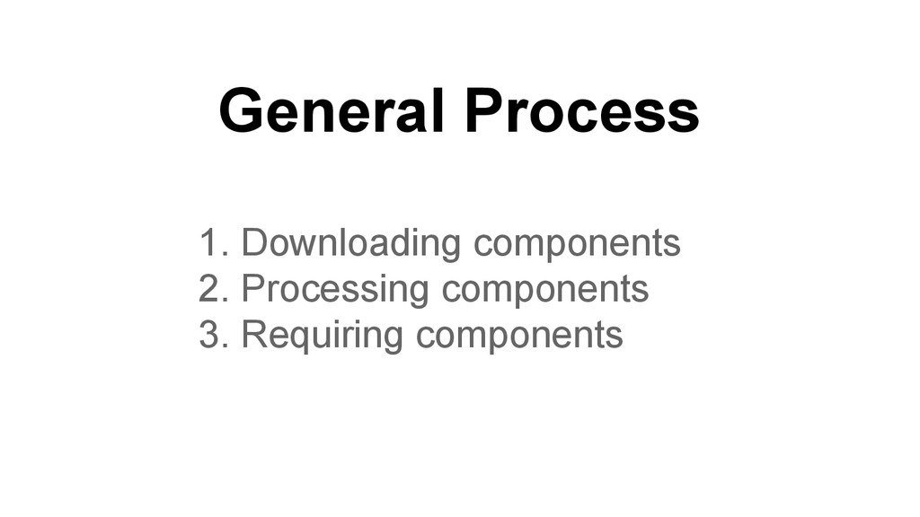 General Process 1. Downloading components 2. Pr...
