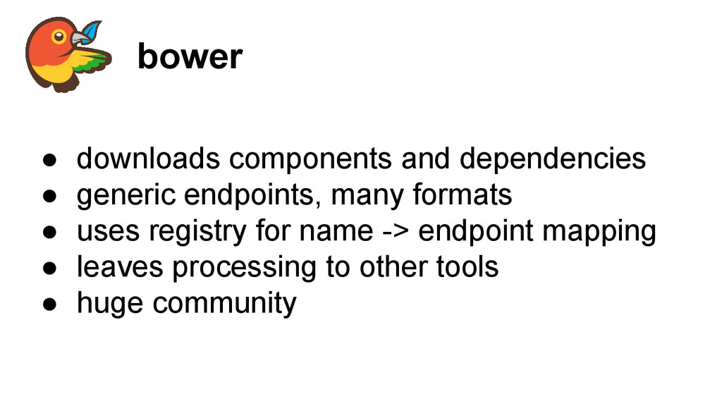 bower ● downloads components and dependencies ●...