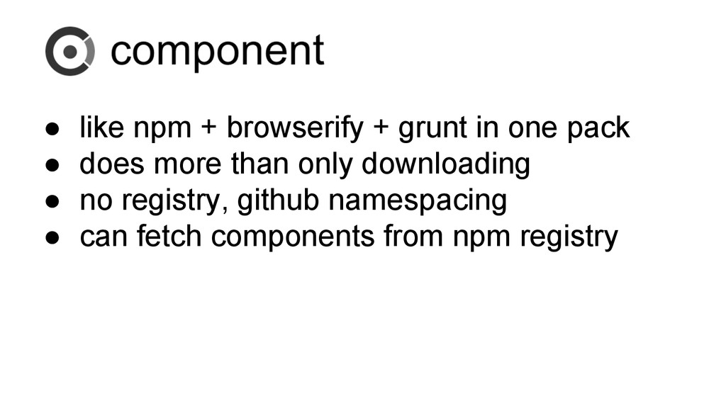 ● like npm + browserify + grunt in one pack ● d...