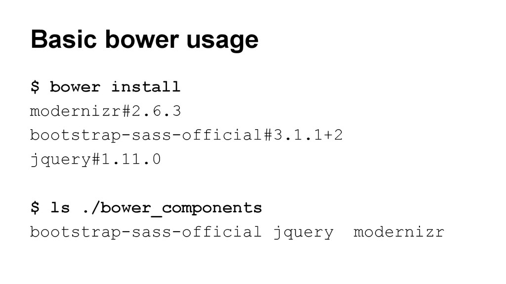Basic bower usage $ bower install modernizr#2.6...