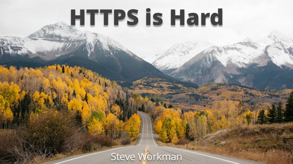 HTTPS is Hard Steve Workman