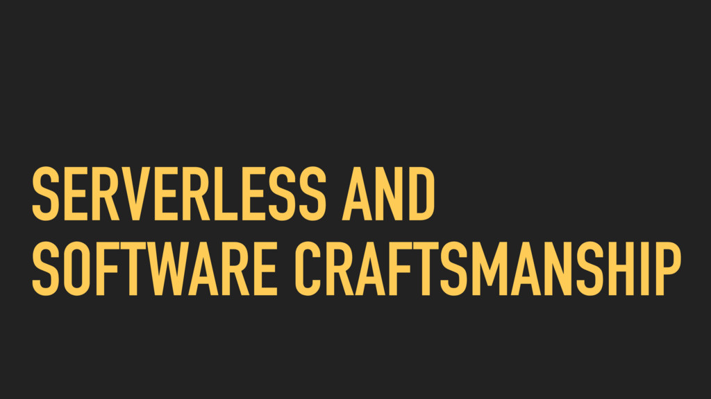 SERVERLESS AND SOFTWARE CRAFTSMANSHIP