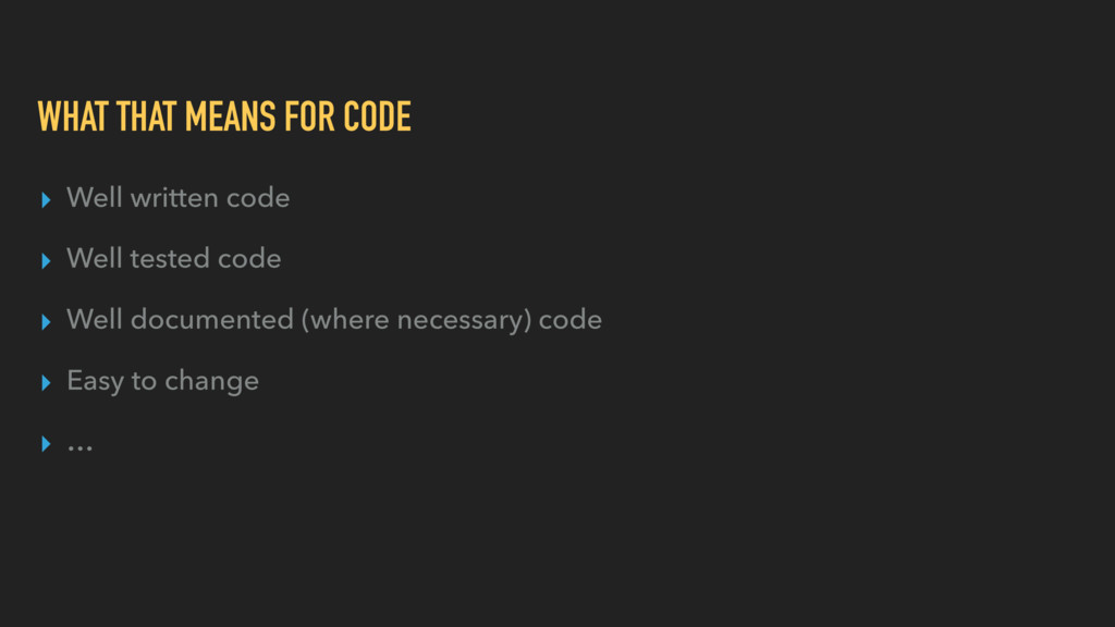 WHAT THAT MEANS FOR CODE ▸ Well written code ▸ ...