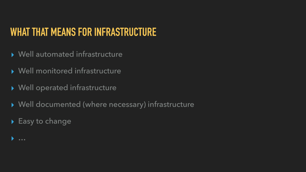 WHAT THAT MEANS FOR INFRASTRUCTURE ▸ Well autom...