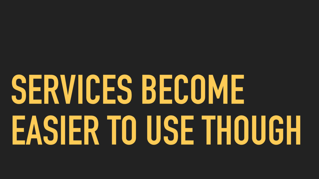 SERVICES BECOME EASIER TO USE THOUGH