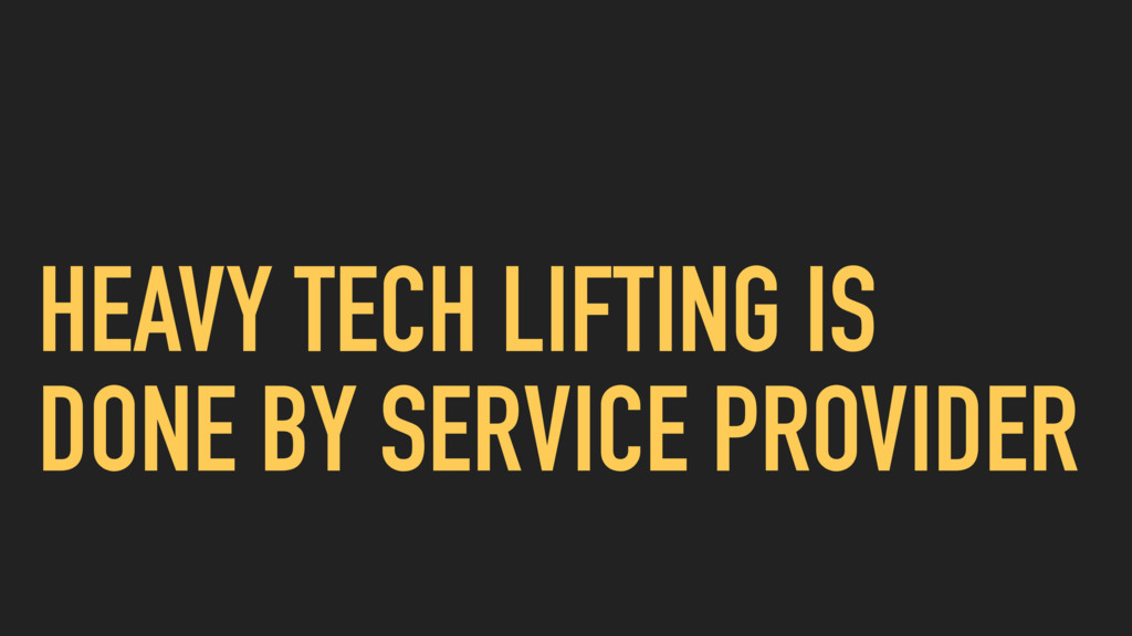 HEAVY TECH LIFTING IS DONE BY SERVICE PROVIDER