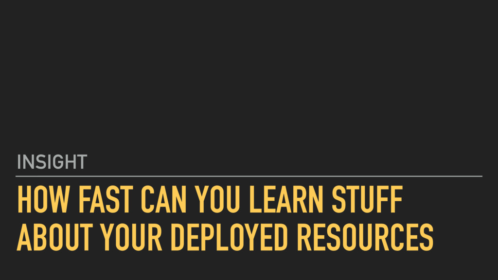 HOW FAST CAN YOU LEARN STUFF ABOUT YOUR DEPLOYE...