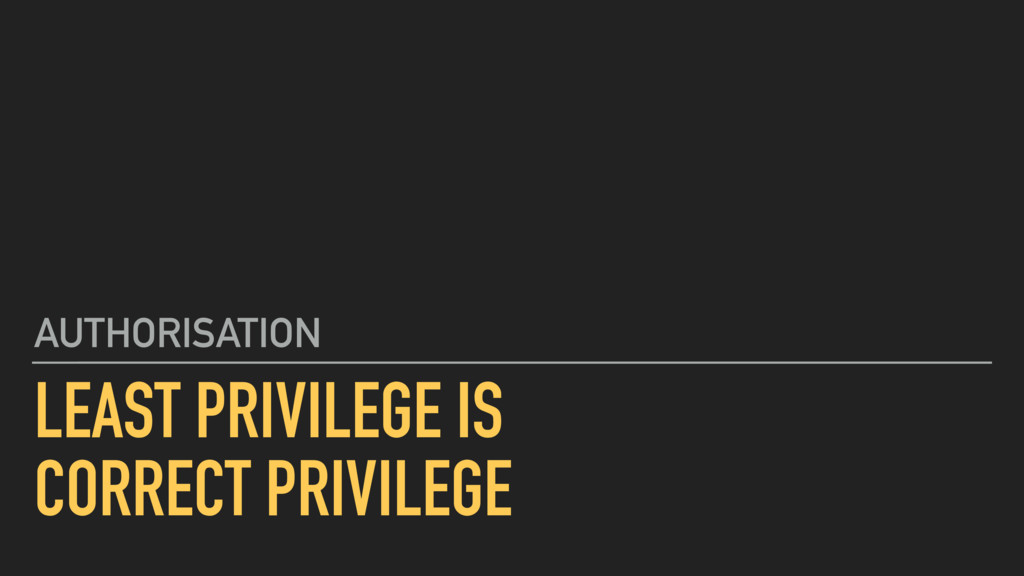 LEAST PRIVILEGE IS CORRECT PRIVILEGE AUTHORISAT...