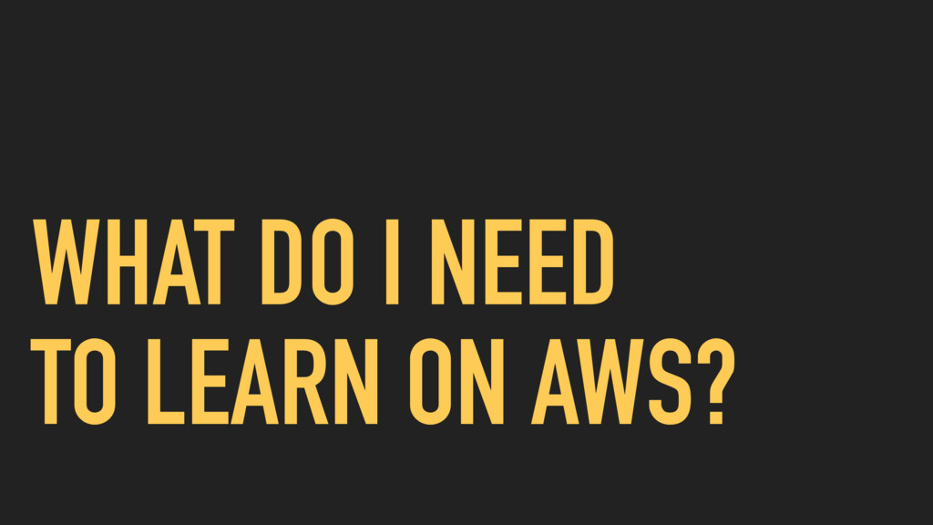 WHAT DO I NEED TO LEARN ON AWS?