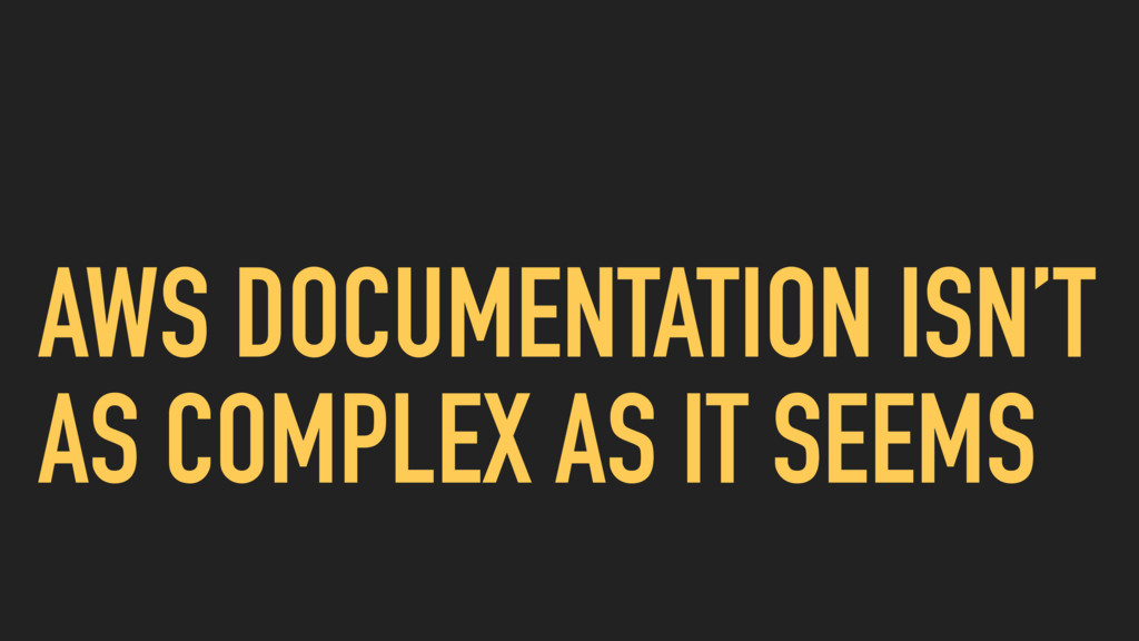 AWS DOCUMENTATION ISN'T AS COMPLEX AS IT SEEMS
