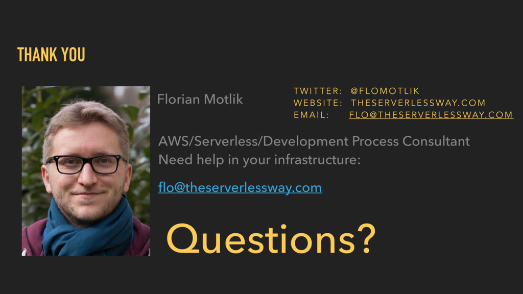 THANK YOU Florian Motlik Questions? AWS/Serverl...