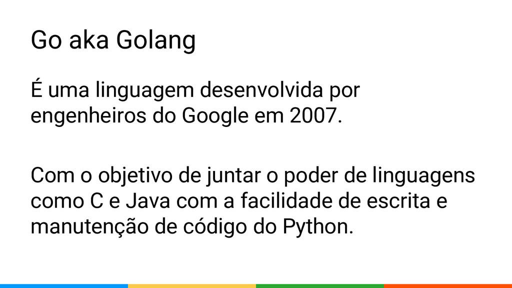 Go aka Golang É uma linguagem desenvolvida por ...