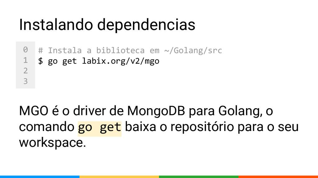 0 1 2 3 MGO é o driver de MongoDB para Golang, ...