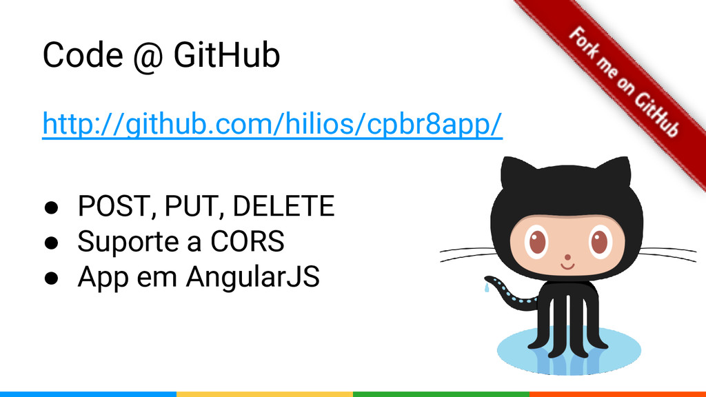 Code @ GitHub http://github.com/hilios/cpbr8app...