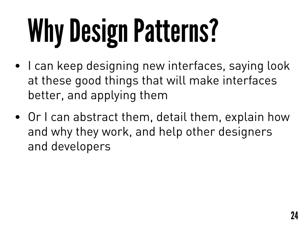 Why Design Patterns? • I can keep designing new...