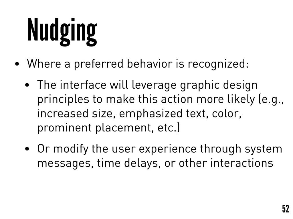 Nudging • Where a preferred behavior is recogni...