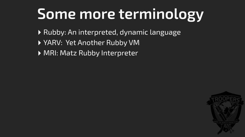 Some more terminology ‣ Rubby: An interpreted, ...