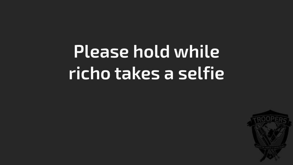 Please hold while richo takes a selfie