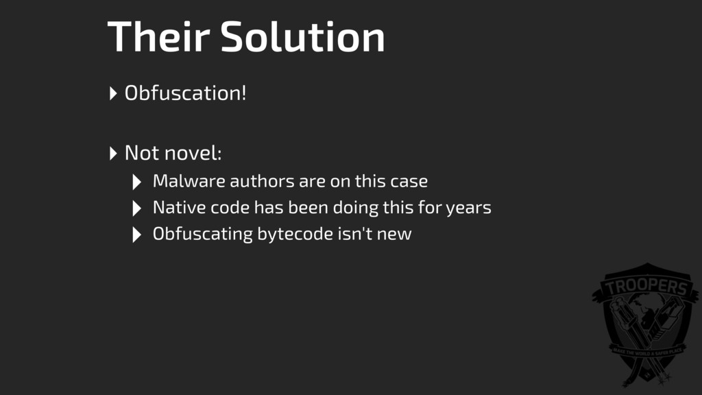 Their Solution ‣ Obfuscation! ‣ Not novel: ‣ Ma...