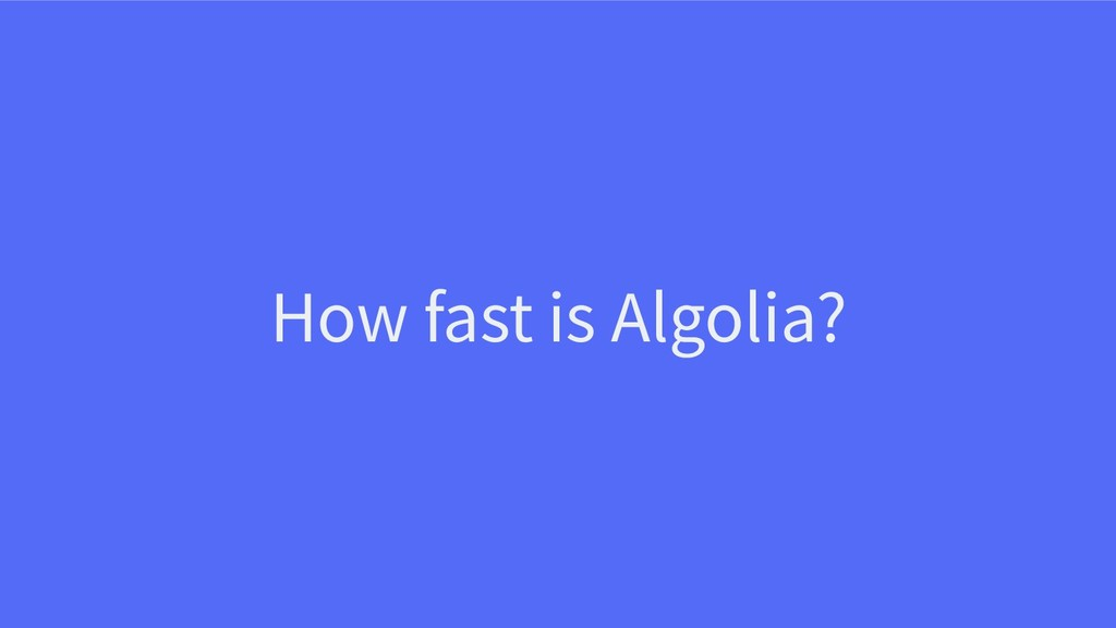 How fast is Algolia?