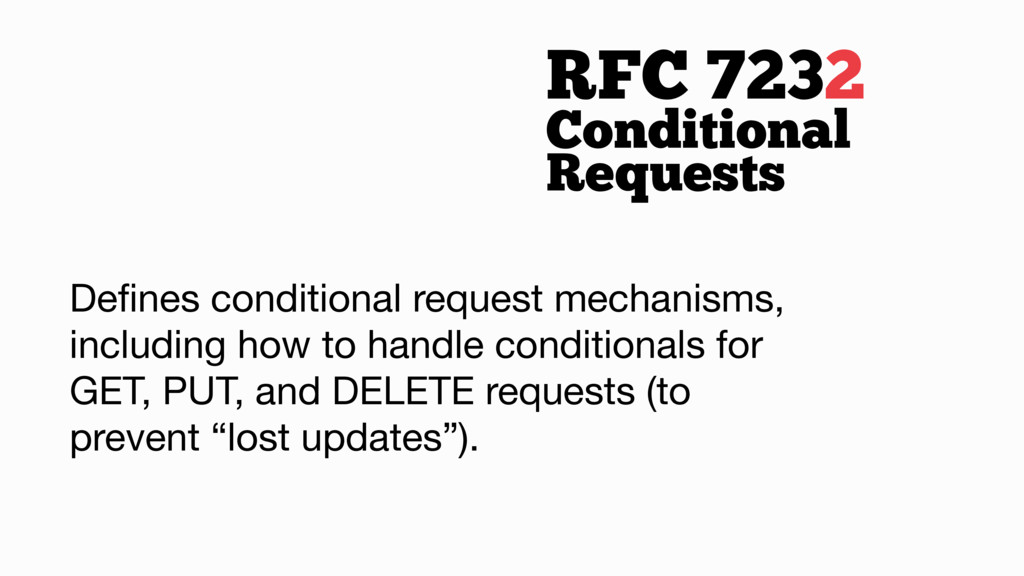 RFC 7232 Conditional Requests Defines conditiona...
