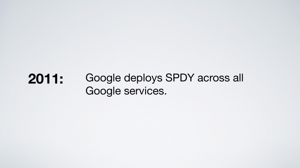 Google deploys SPDY across all Google services....