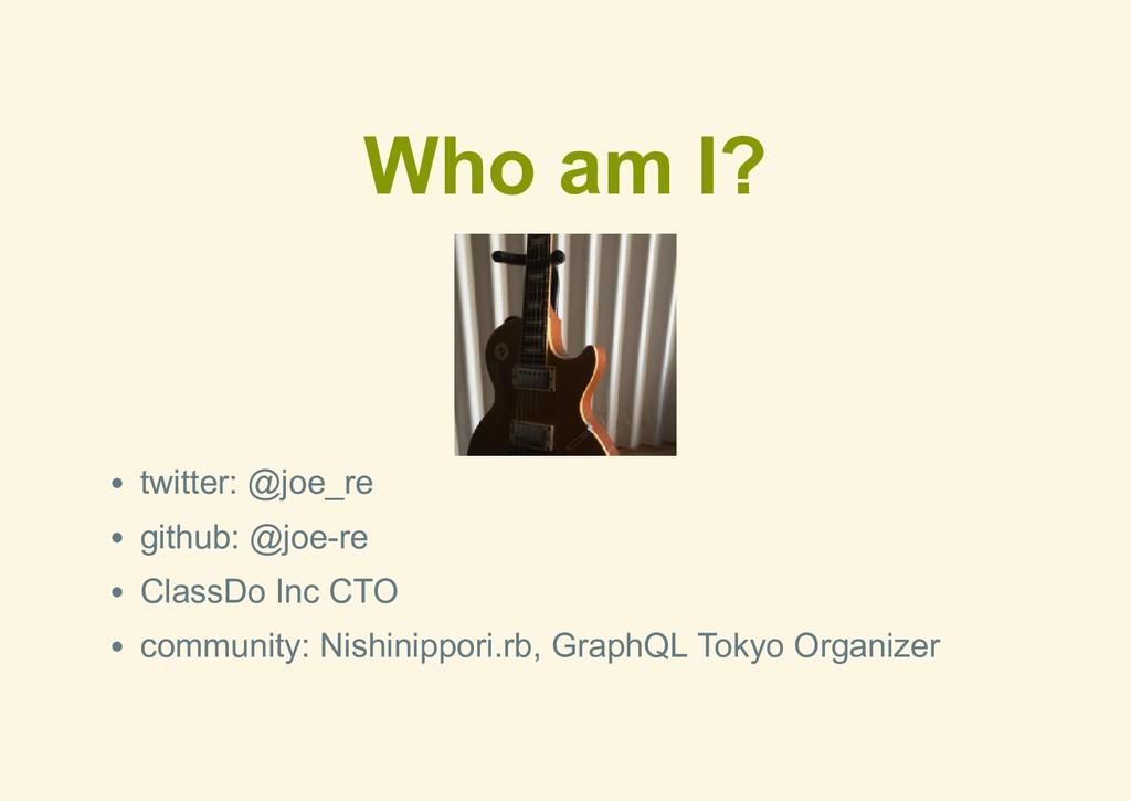 Who am I? twitter: @joe_re github: @joere Clas...
