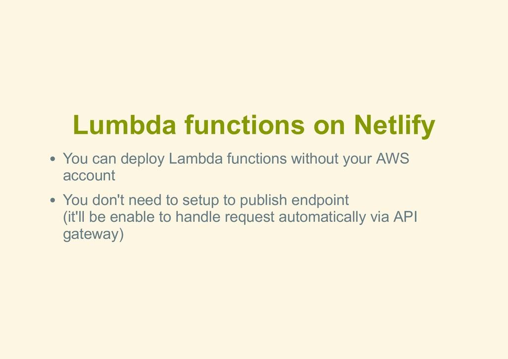 Lumbda functions on Netlify You can deploy Lamb...