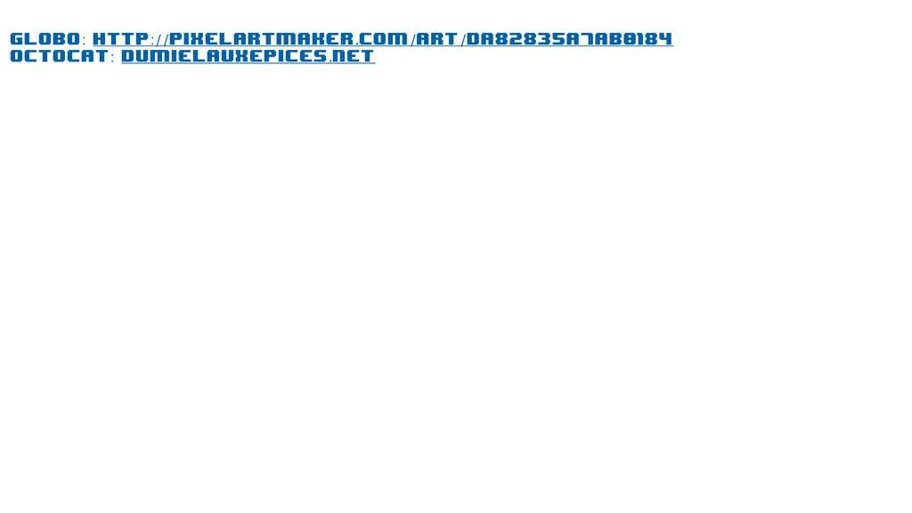 globo: http://pixelartmaker.com/art/da82835a7ab...