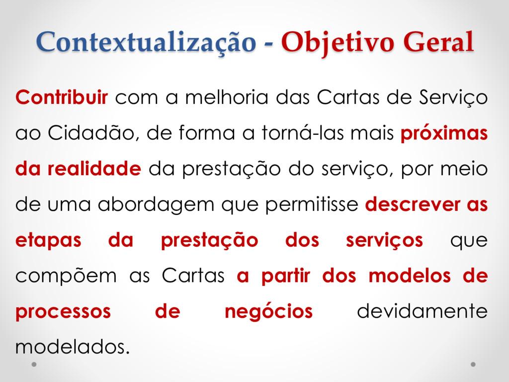 Contextualização - Objetivo Geral Contribuir co...