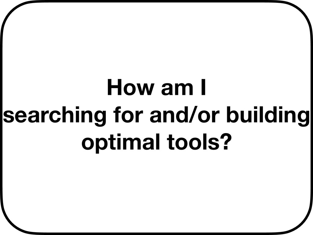 How am I searching for and/or building optimal ...