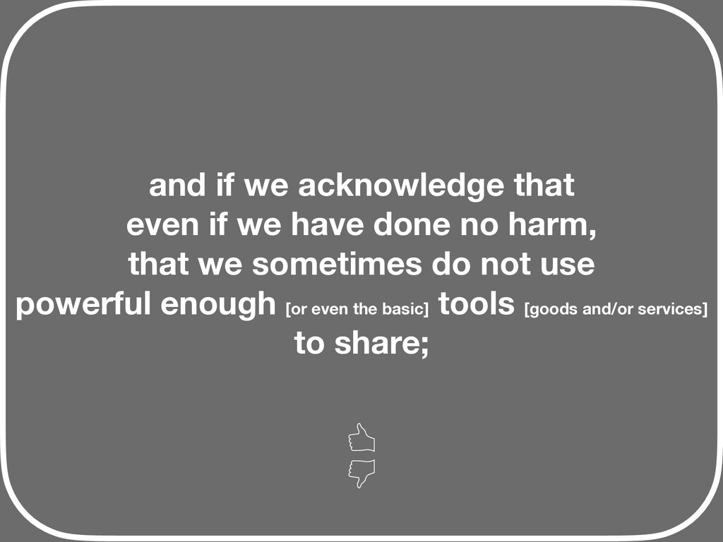 and if we acknowledge that even if we have done...