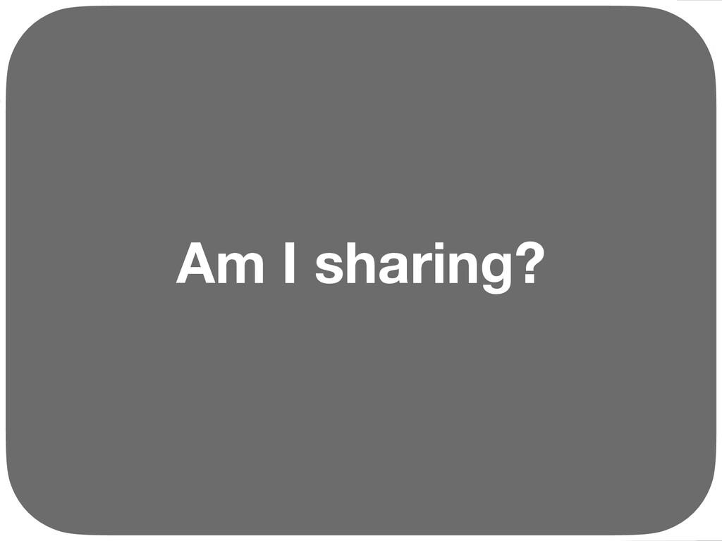 Am I sharing? Ç Ç Ç Ç