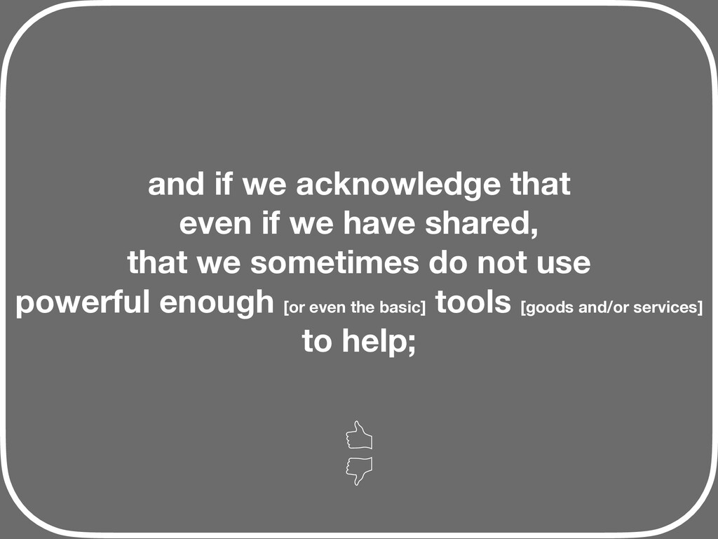 and if we acknowledge that even if we have shar...