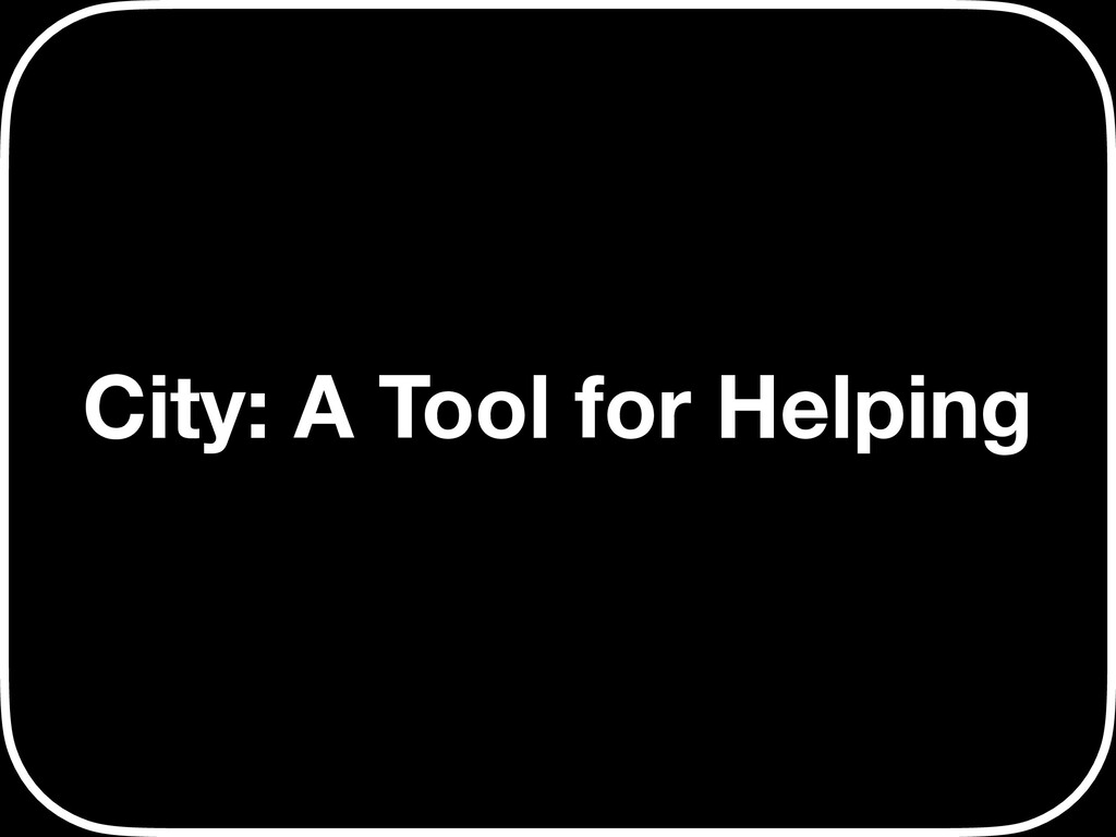 City: A Tool for Helping