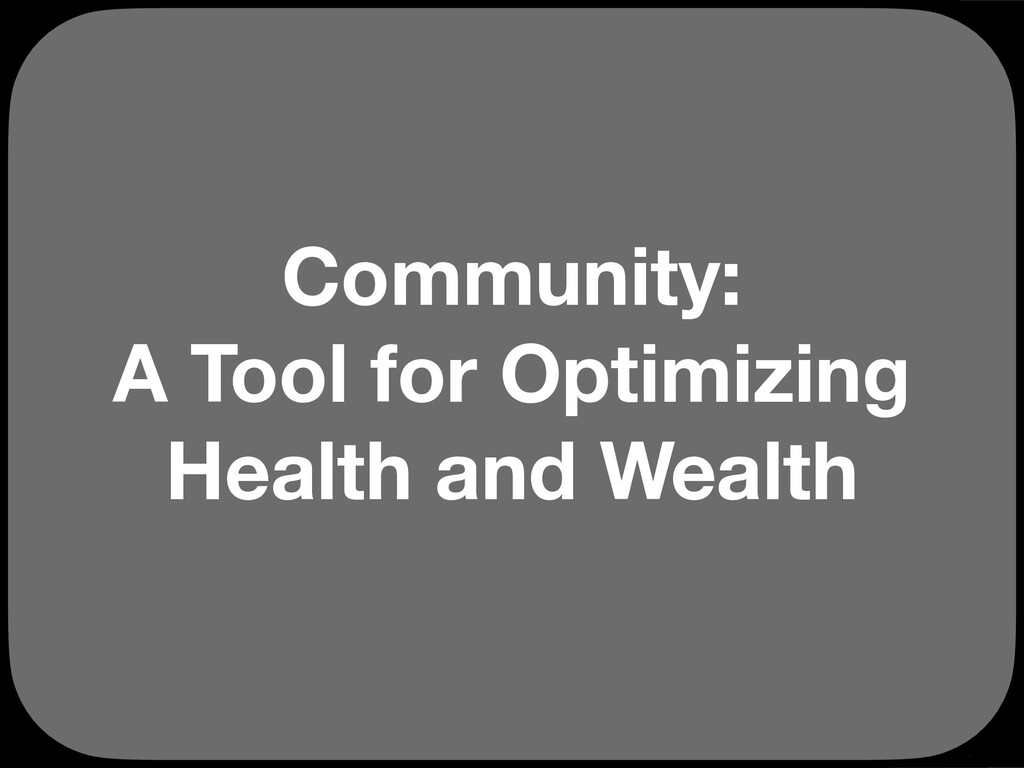 Community: A Tool for Optimizing Health and Wea...