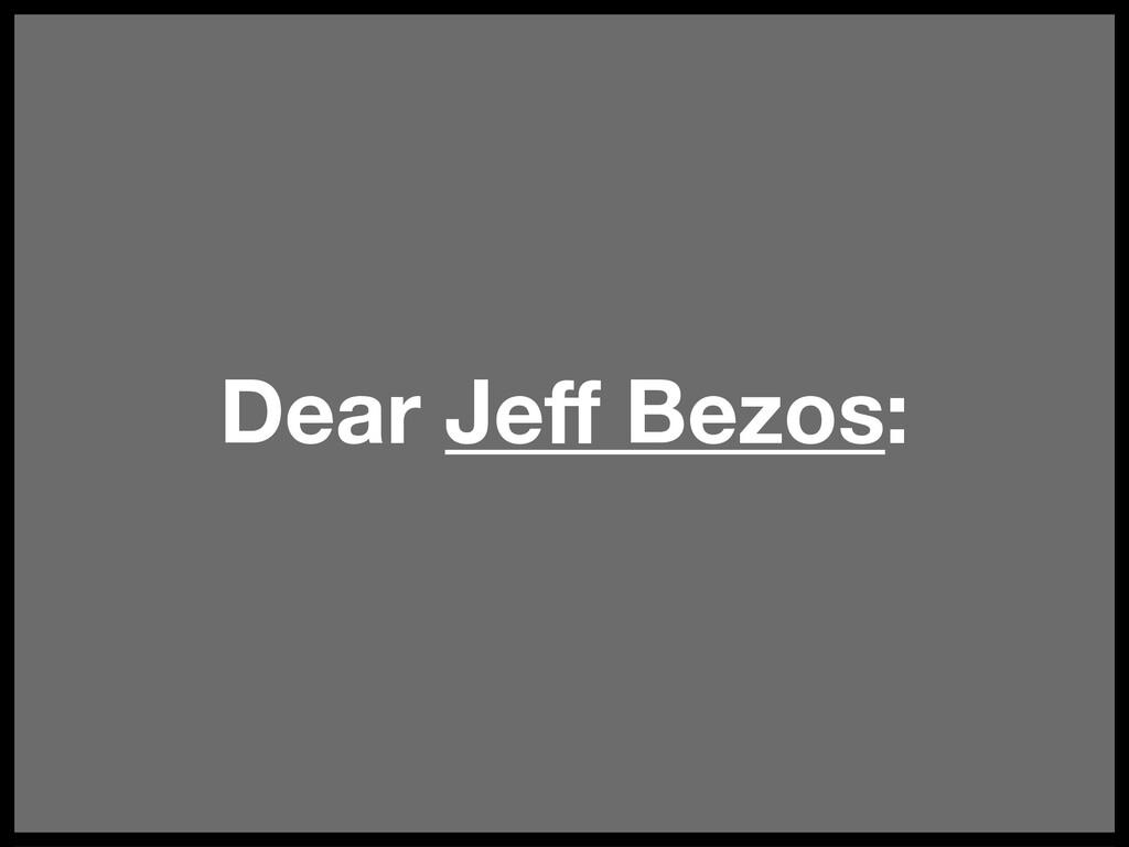 Dear Jeff Bezos: