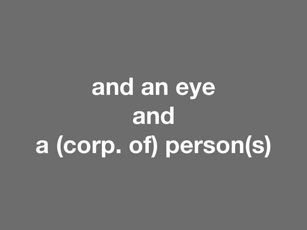 and an eye and a (corp. of) person(s)