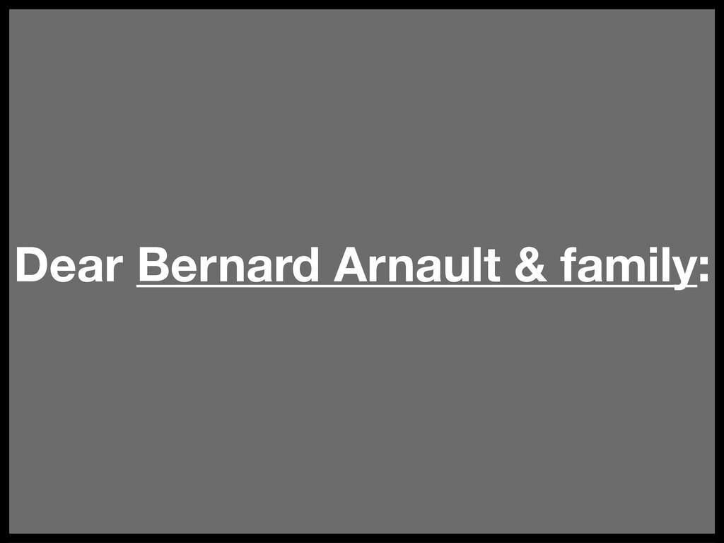 Dear Bernard Arnault & family: