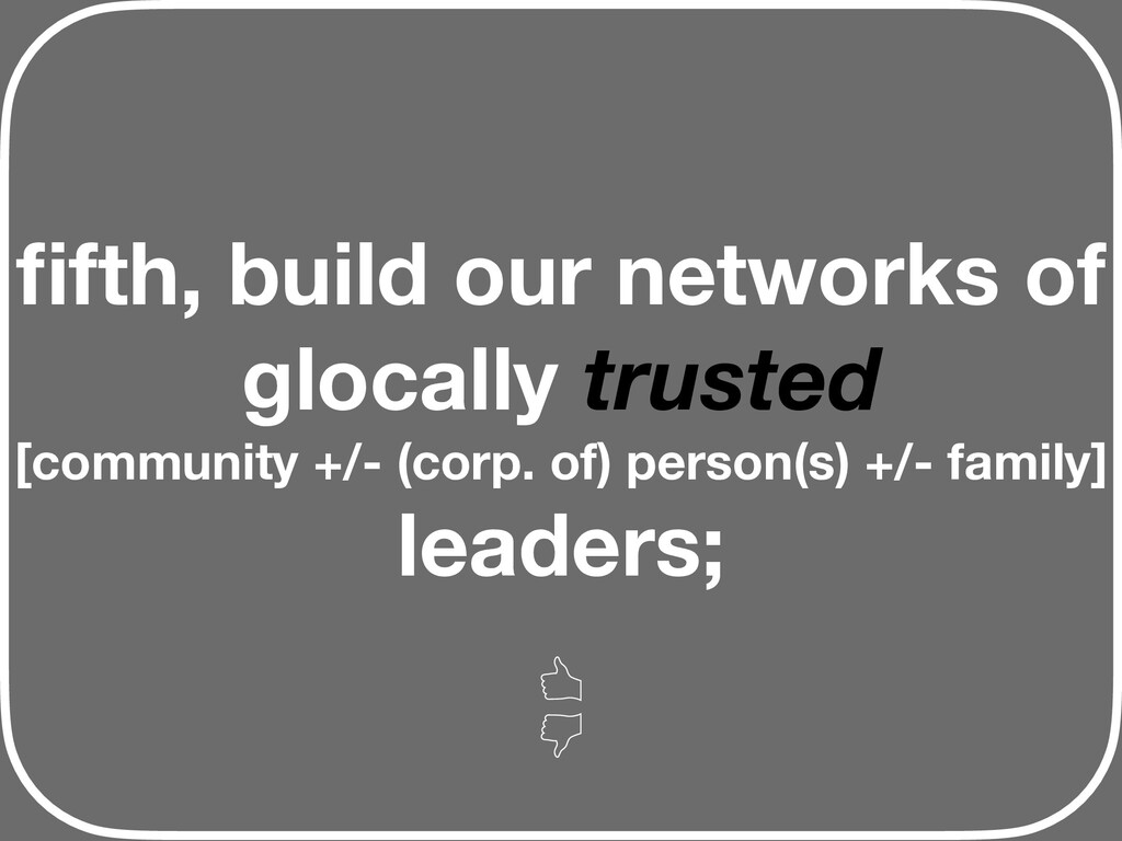 fifth, build our networks of glocally trusted [c...