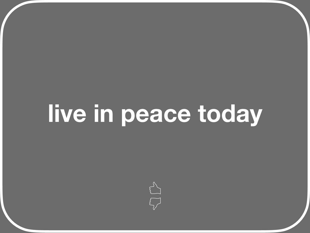 live in peace today