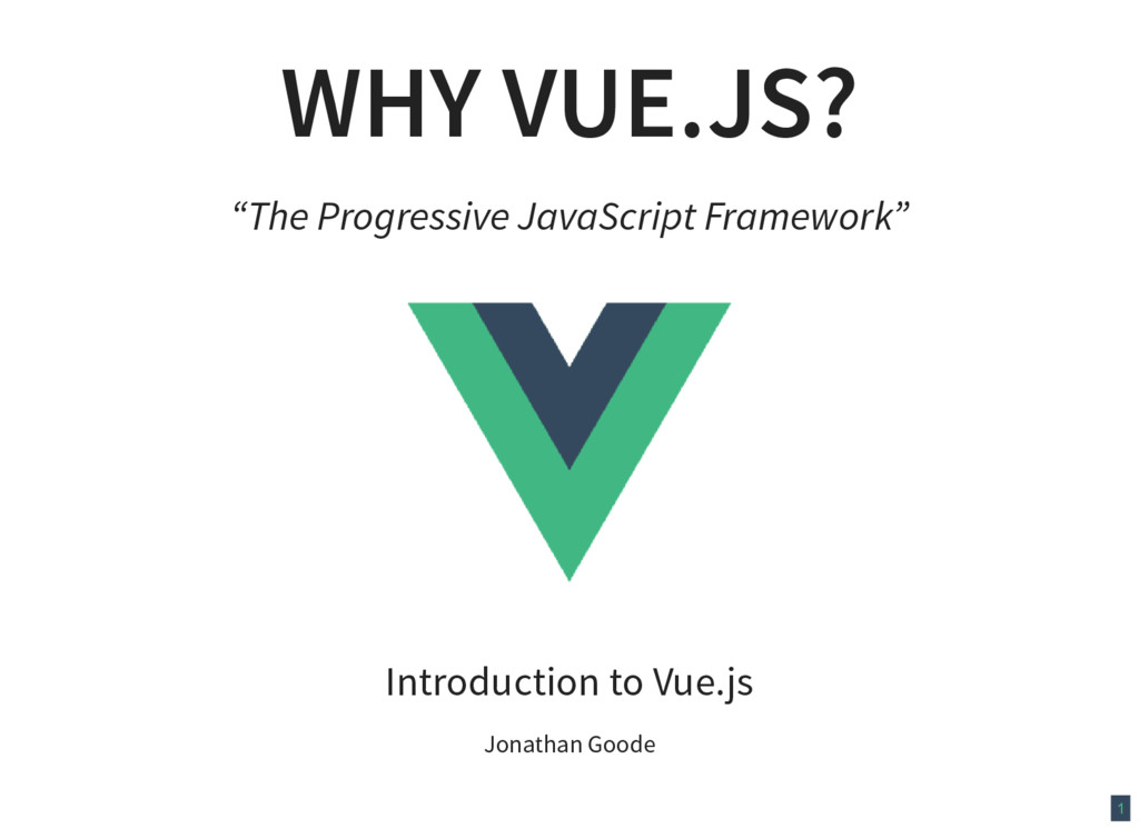 "1 WHY VUE.JS? ""The Progressive JavaScript Frame..."