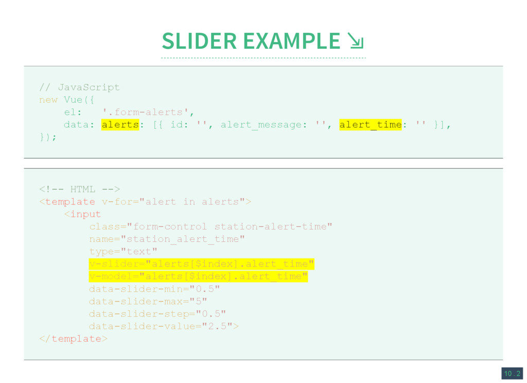 10 . 2 SLIDER EXAMPLE ⇲ // JavaScript new Vue({...