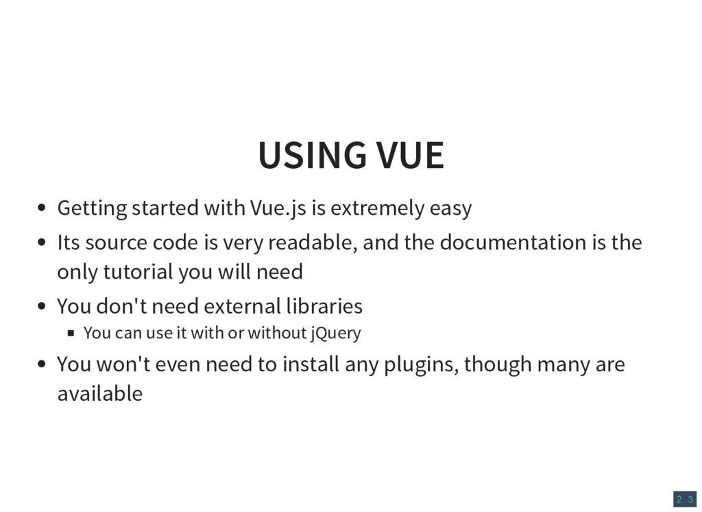 2 . 3 USING VUE Getting started with Vue.js is ...