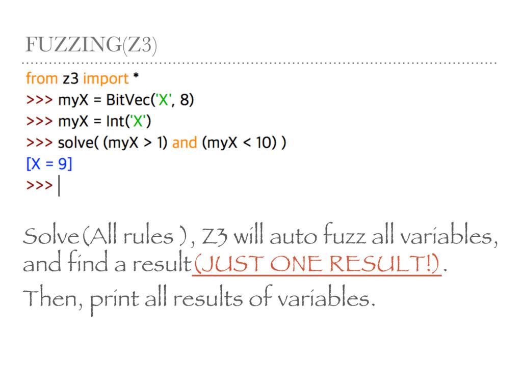 FUZZING(Z3) Solve(All rules ), Z3 will auto fuz...