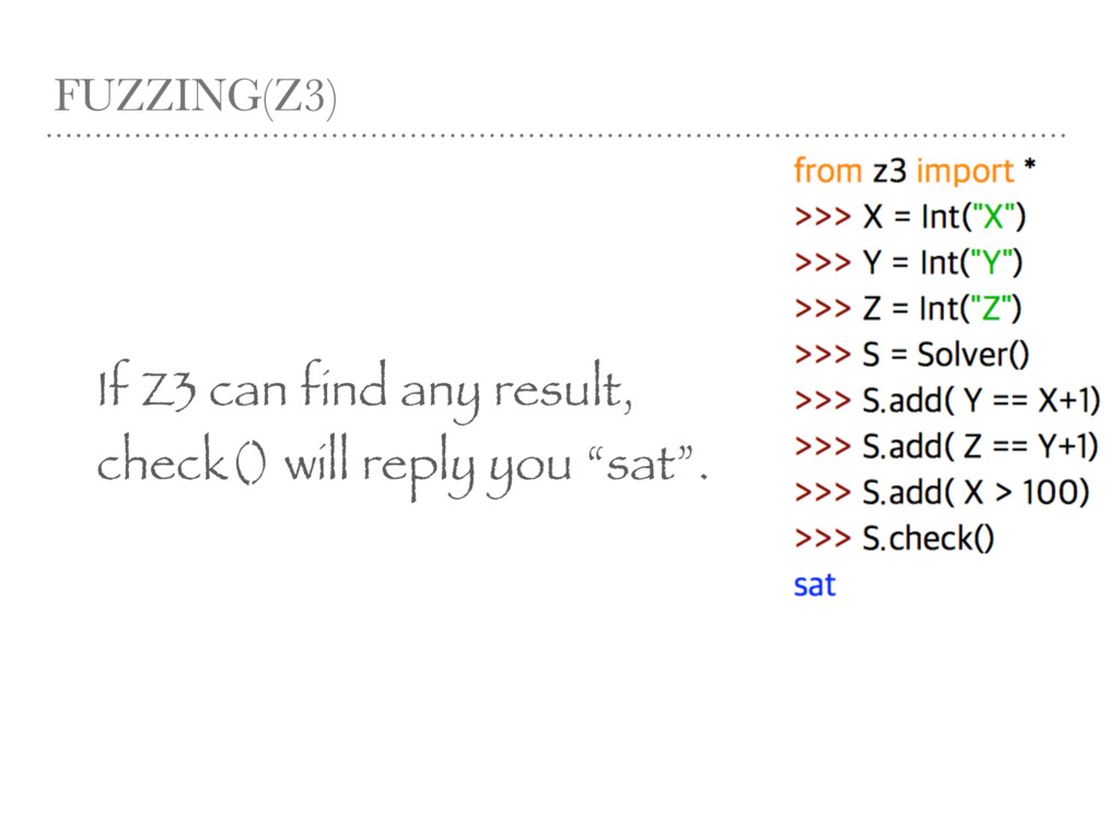 FUZZING(Z3) If Z3 can find any result, check() ...